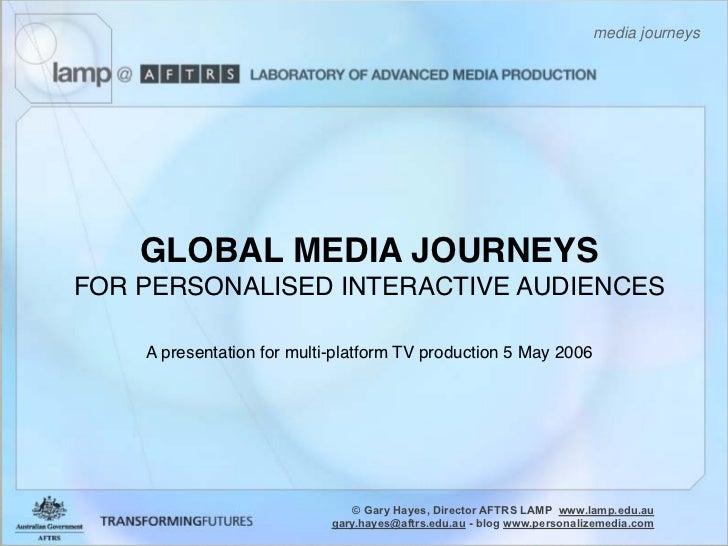 media journeys         GLOBAL MEDIA JOURNEYS FOR PERSONALISED INTERACTIVE AUDIENCES      A presentation for multi-platform...
