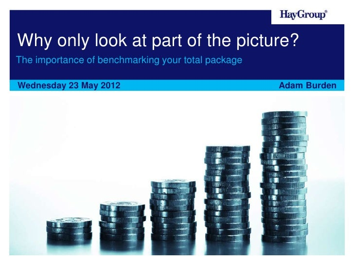 Why only look at part of the picture?The importance of benchmarking your total packageWednesday 23 May 2012               ...