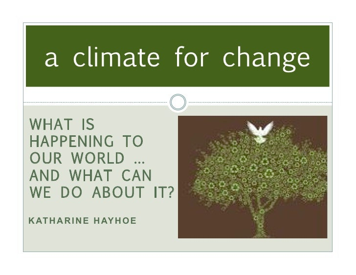 a climate for change                      !WHAT ISHAPPENING TOOUR WORLD …AND WHAT CANWE DO ABOUT IT?              !K AT H ...