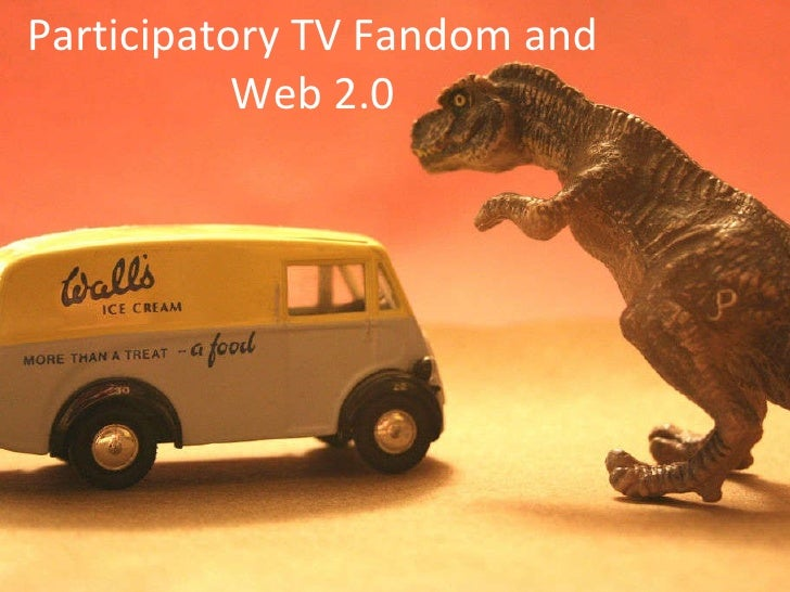 Participatory TV Fandom and  Web 2.0