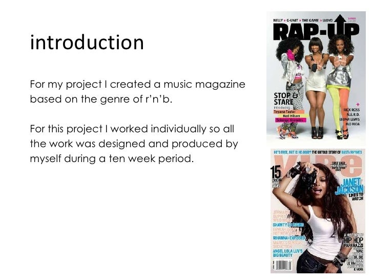 introduction<br />For my project I created a music magazine <br />based on the genre of r'n'b.<br />For this project I wor...
