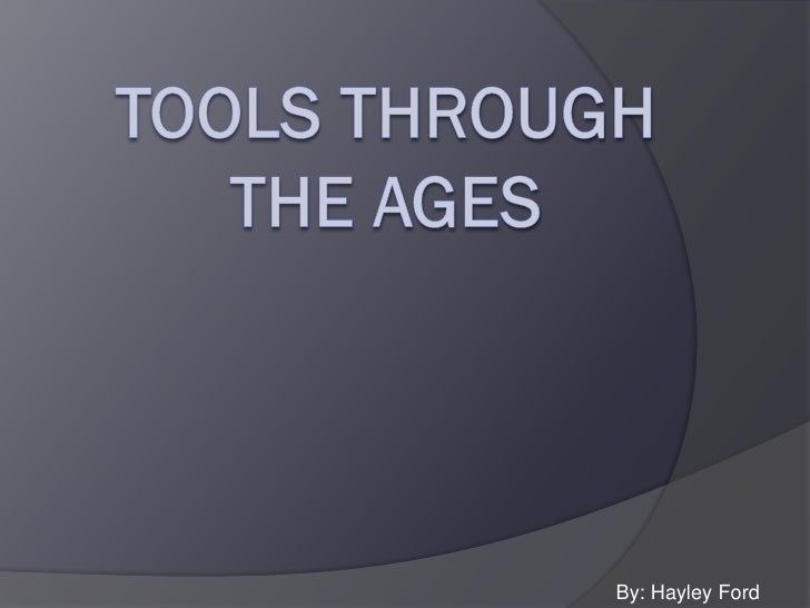 Hayley_ tools through the ages