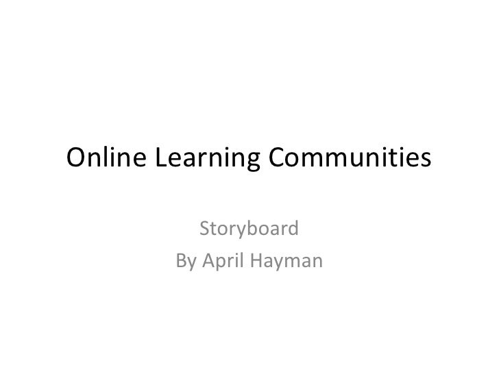 Online Learning Communities<br />Storyboard<br />By April Hayman<br />