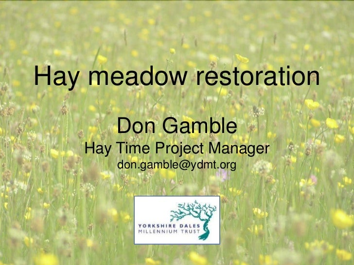 Hay meadow restoration       Don Gamble   Hay Time Project Manager       don.gamble@ydmt.org