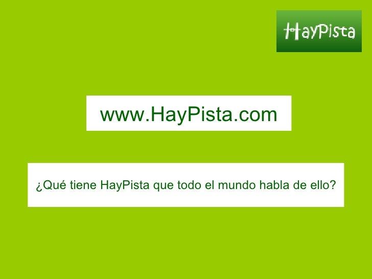 ¿Qué tiene HayPista que todo el mundo habla de ello ? www.HayPista.com