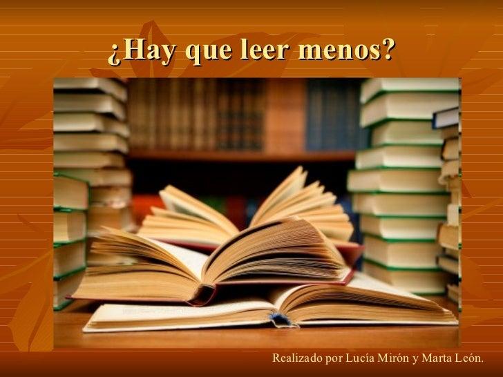 ¿Hay que leer menos? Realizado por Lucía Mirón y Marta León.