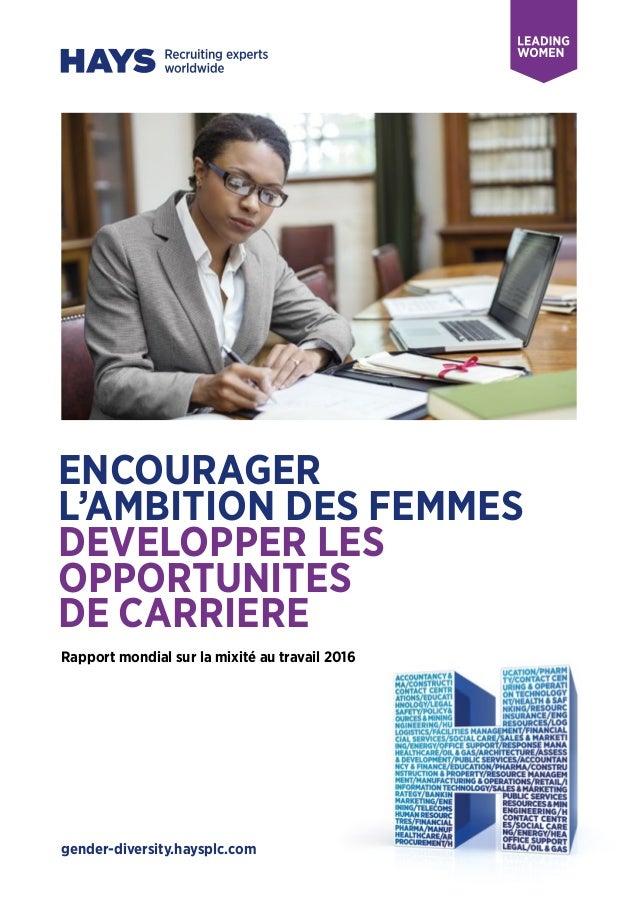 gender-diversity.haysplc.com ENCOURAGER L'AMBITION DES FEMMES DEVELOPPER LES OPPORTUNITES DE CARRIERE Rapport mondial sur ...