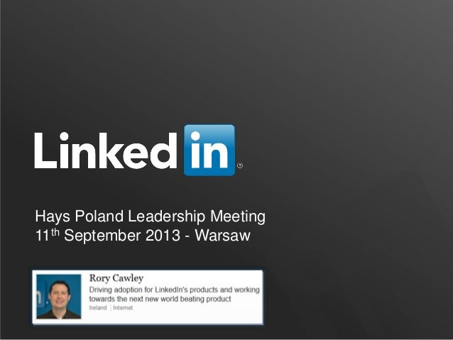 Hays Poland Leadership Meeting 11th September 2013 - Warsaw LinkedIn ©2013 All Rights Reserved