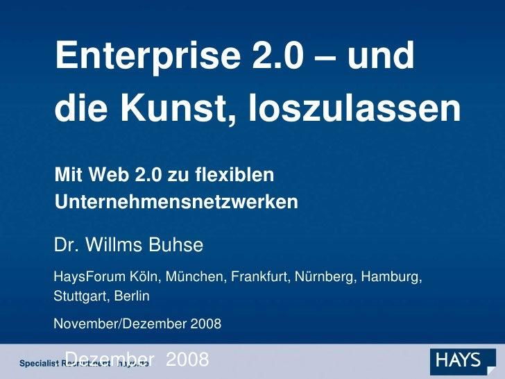 Enterprise 2.0 – und die Kunst, loszulassen Mit Web 2.0 zu flexiblen Unternehmensnetzwerken  Dr. Willms Buhse HaysForum Kö...
