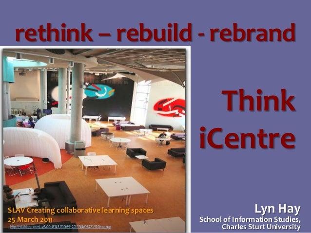 rethink – rebuild - rebrand: think iCentre