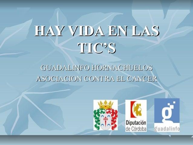 HAY VIDA EN LASHAY VIDA EN LAS TIC'STIC'S GUADALINFO HORNACHUELOSGUADALINFO HORNACHUELOS ASOCIACION CONTRA EL CANCERASOCIA...