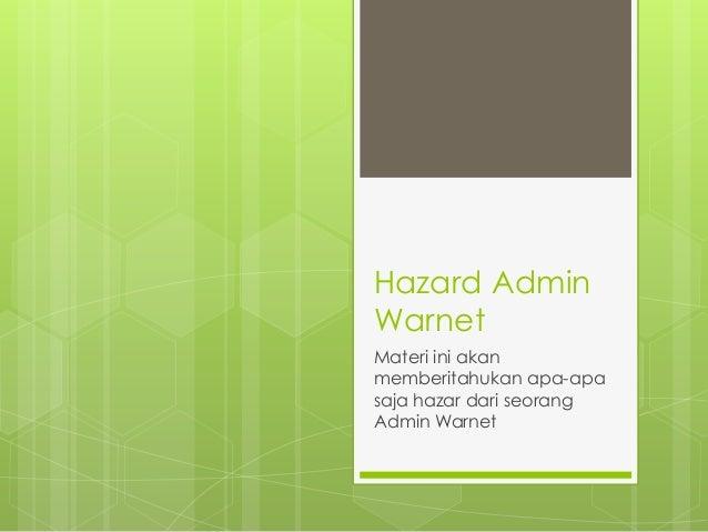 Hazard AdminWarnetMateri ini akanmemberitahukan apa-apasaja hazar dari seorangAdmin Warnet
