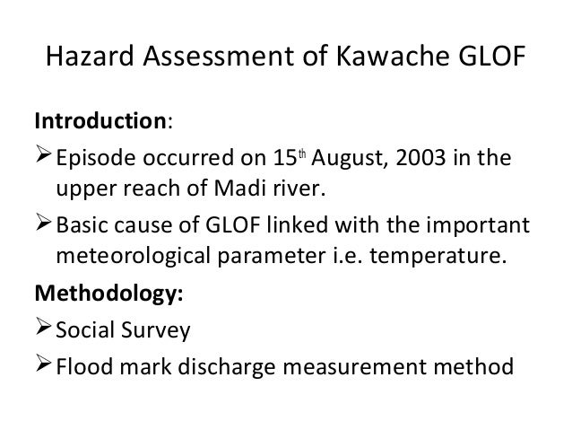Hazard Assessment of Kawache GLOFIntroduction: Episode occurred on 15th August, 2003 in the  upper reach of Madi river. ...