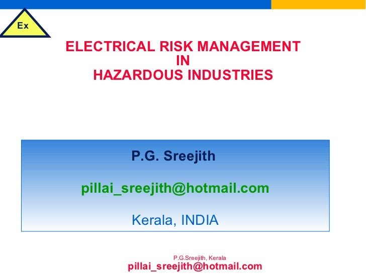 ELECTRICAL RISK MANAGEMENT IN HAZARDOUS INDUSTRIES & SELECTION OF ELECTRICAL EQUIPMENT FOR FLAMMABLE ATMOSPHERES P.G. Sree...