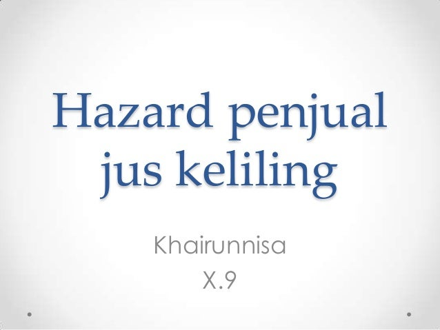 Hazard penjualjus kelilingKhairunnisaX.9