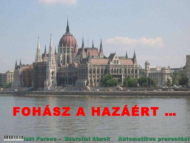 FOHÁSZ A HAZÁÉRT … Liszt Ferenc -  Szerelmi álmok Automatikus prezentáció