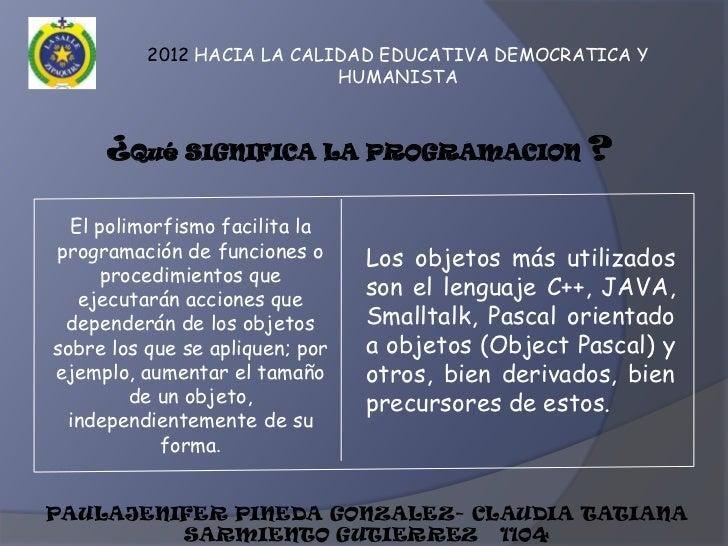 2012 HACIA LA CALIDAD EDUCATIVA DEMOCRATICA Y                            HUMANISTA     ¿Qué SIGNIFICA LA PROGRAMACION ?  E...
