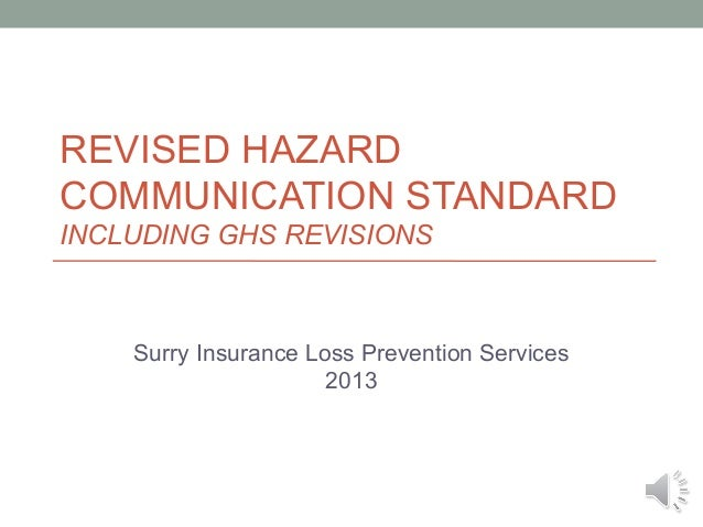 REVISED HAZARD COMMUNICATION STANDARD INCLUDING GHS REVISIONS  Surry Insurance Loss Prevention Services 2013