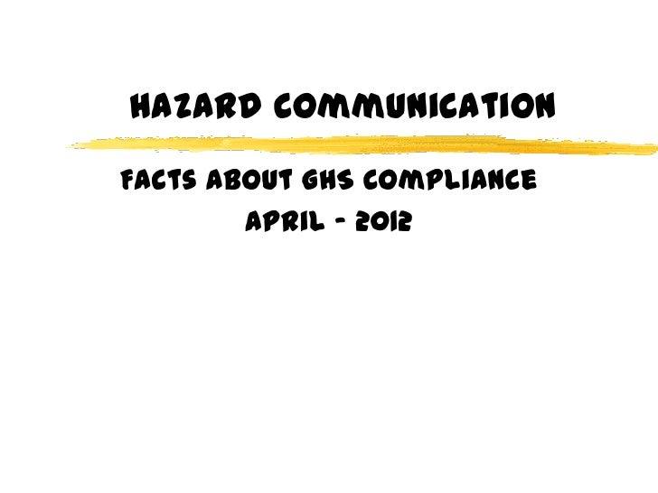Hazard CommunicationFacts About GHS Compliance        April - 2012