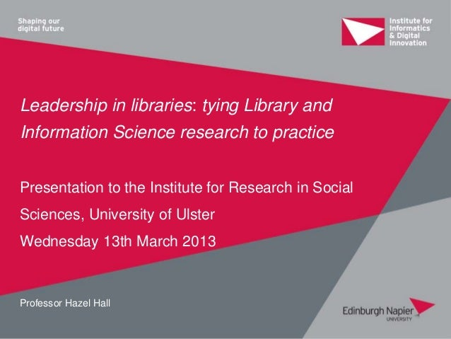 Leadership in libraries: tying Library andInformation Science research to practicePresentation to the Institute for Resear...