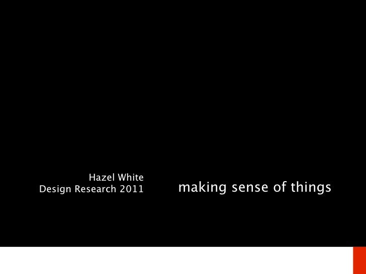 Hazel WhiteDesign Research 2011    making sense of things