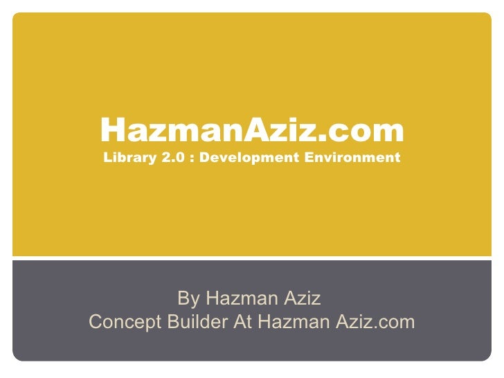 HazmanAziz.com Library 2.0 : Development Environment By Hazman Aziz  Concept Builder At Hazman Aziz.com