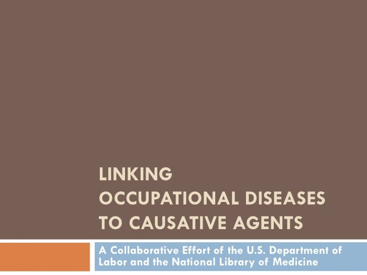 LINKING  OCCUPATIONAL DISEASES TO CAUSATIVE AGENTS A Collaborative Effort of the U.S. Department of Labor and the National...