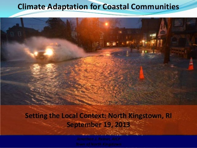 Climate Adaptation for Coastal Communities Jonathan J. Reiner, AICP Town of North Kingstown Setting the Local Context: Nor...