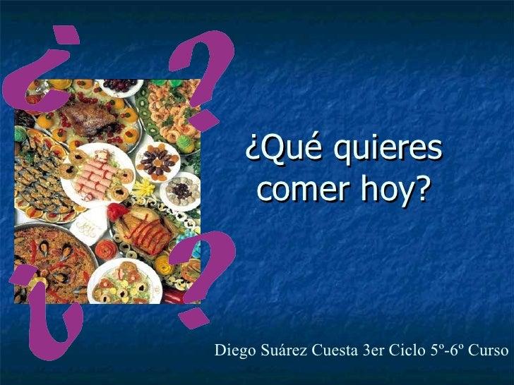 ¿Qué quieres comer hoy? Diego Suárez Cuesta 3er Ciclo 5º-6º Curso