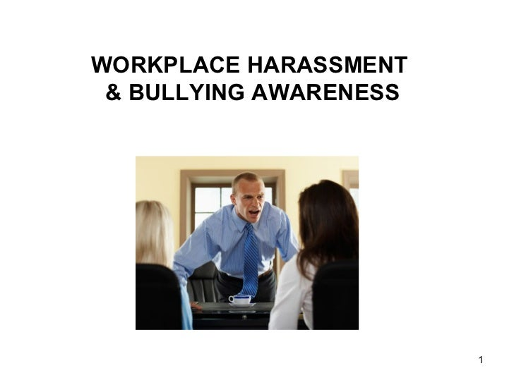 WORKPLACE HARASSMENT & BULLYING AWARENESS                        1