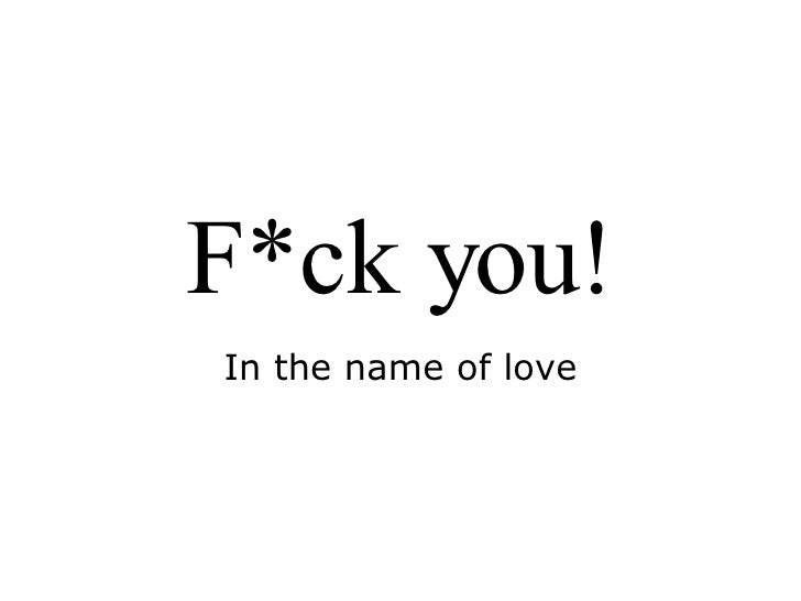 F*ck you! In the name of love