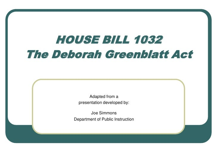 HOUSE BILL 1032 The Deborah Greenblatt Act<br />Adapted from a <br />presentation developed by:<br />Joe Simmons<br />Depa...