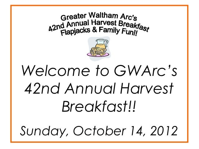 Welcome to GWArc's42nd Annual Harvest    Breakfast!!Sunday, October 14, 2012