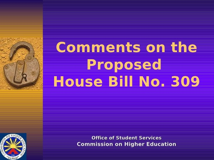 Comments on the    Proposed House Bill No. 309         Office of Student Services   Commission on Higher Education