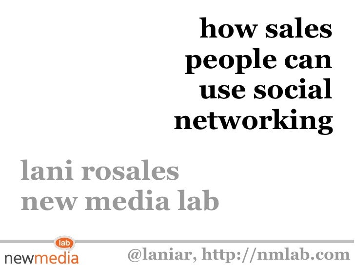 how sales people can use social networking lani rosales new media lab @laniar, http://nmlab.com
