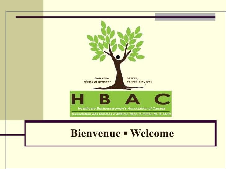 Bienvenue  ▪  Welcome Healthcare Businesswoman's Association of Canada Association des femmes d'affaires dans le milieu de...