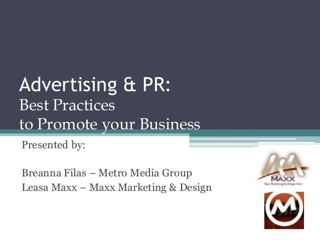 Advertising & PR: Best Practices to Promote your Business Presented by: Breanna Filas – Metro Media Group Leasa Maxx – Max...
