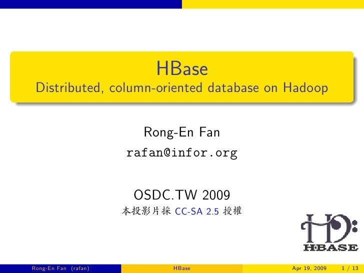 HBase  Distributed, column-oriented database on Hadoop                           Rong-En Fan                       rafan@i...
