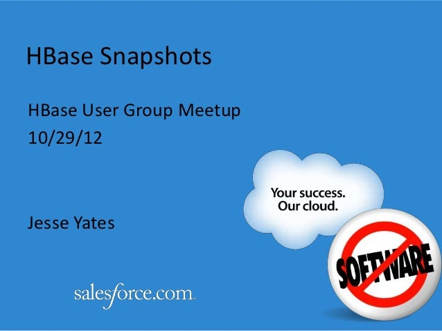 HBase SnapshotsHBase User Group Meetup10/29/12Jesse Yates