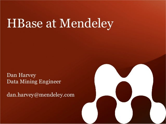 HBase at Mendeley Dan Harvey Data Mining Engineer dan.harvey@mendeley.com