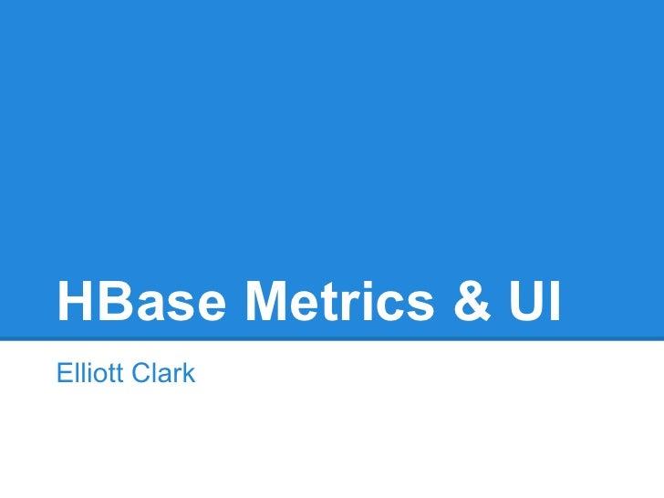 HBase Metrics & UIElliott Clark