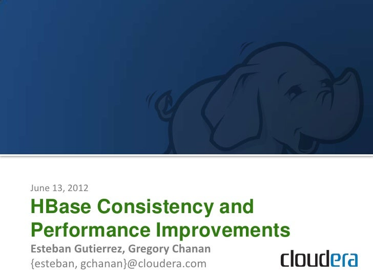 June 13, 2012HBase Consistency andPerformance ImprovementsEsteban Gutierrez, Gregory Chanan{esteban, gchanan}@cloudera.com