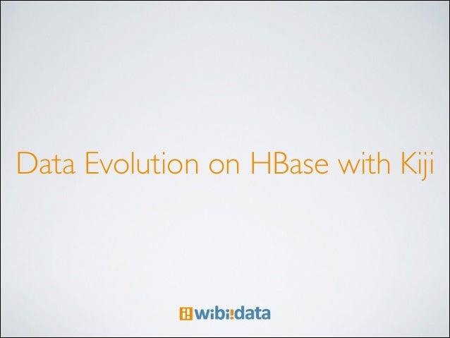 Data Evolution on HBase with Kiji