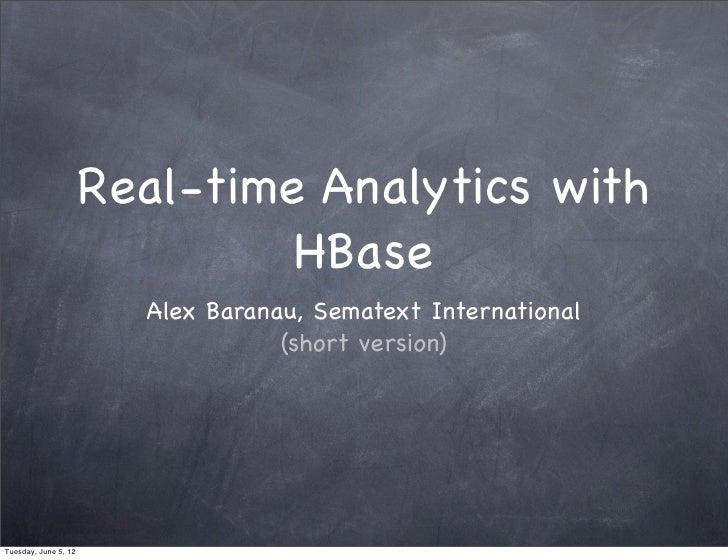 Real-time Analytics with                               HBase                        Alex Baranau, Sematext International  ...