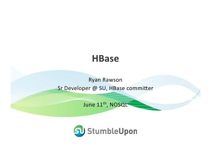HBase             Ryan Rawson  Sr Developer @ SU, HBase commi8er           June 11th, NOSQL
