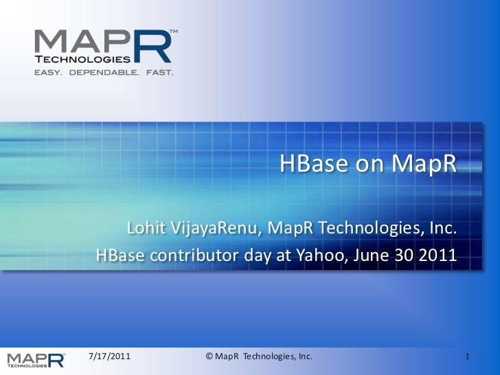HBase on MapR<br />LohitVijayaRenu, MapR Technologies, Inc.<br />HBasecontributor day at Yahoo, June 30 2011<br />
