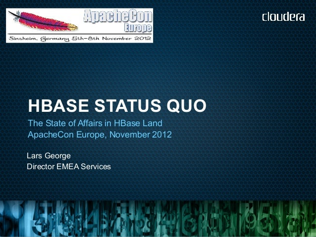 HBASE STATUS QUOThe State of Affairs in HBase LandApacheCon Europe, November 2012Lars GeorgeDirector EMEA Services
