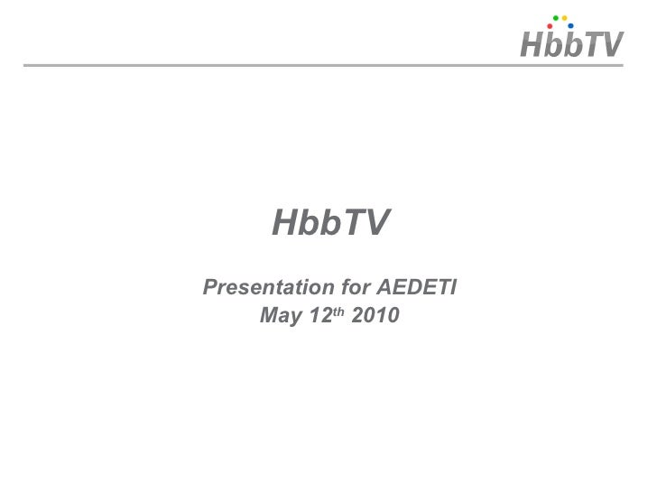 HbbTV Presentation for AEDETI      May 12th 2010