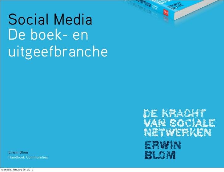 Social Media     De boek- en     uitgeefbranche          Erwin Blom      Handboek Communities   Monday, January 25, 2010