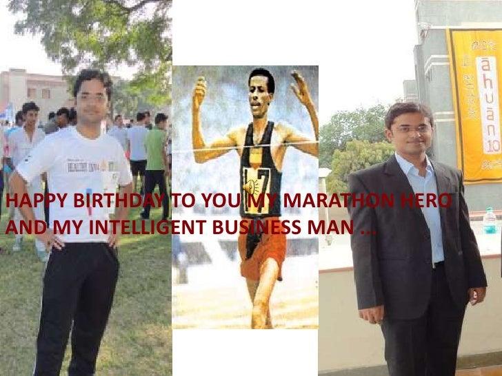 HAPPY BIRTHDAY TO YOU MY MARATHON HERO <br />AND MY INTELLIGENT BUSINESS MAN ...<br />